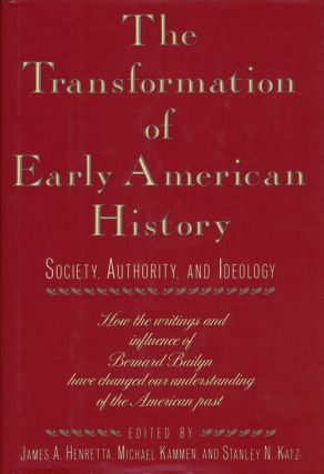 The Transformation of Early American History Society, Authority and Ideology. James A. Henretta,...