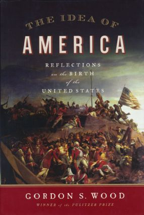 The Idea of America Reflections on the Birth of the United States. Gordon S. Wood