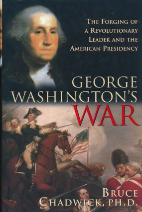 George Washington's War The Forging of a Revolutionary Leader and the American Presidency. Bruce...