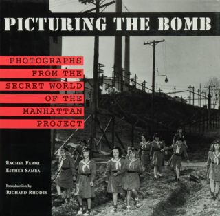 Picturing the Bomb Photographs from the Secret World of the Manhattan Project. Rachel Fermi,...