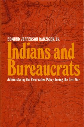 Indians and Bureaucrats Administrating the Reservation Policy During the Civil War. Edmund...