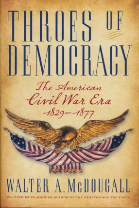 Throes of Democracy The American Civil War Era, 1829-1877. Walter A. McDougall