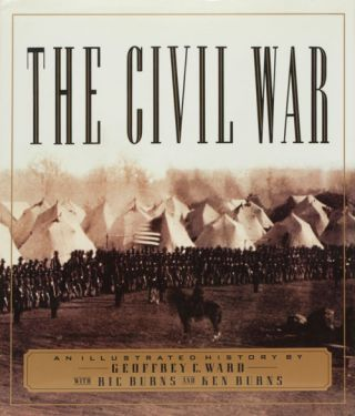 The Civil War An Illustrated History. Geoffrey C. Ward