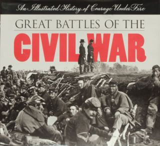 Great Battles of the Civil War An Illustrated History of Courage Under Fire. Neil Kagan, Harris...