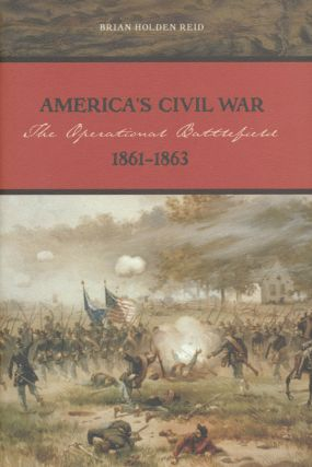America's Civil War The Operational Battlefield, 1861-1863. Brian Holden Reid