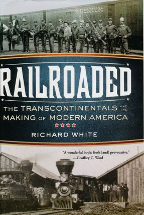 Railroaded The Transcontinentals and the Making of Modern America. Richard White