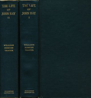 The Life and Letters of John Hay Volumes I and II. William Roscoe Thayer