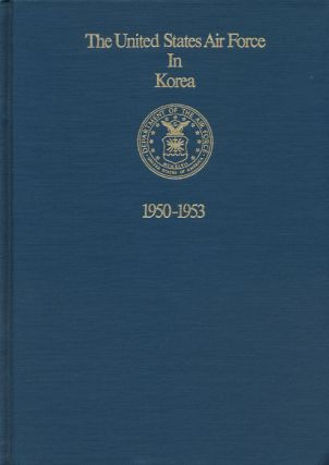 The United States Air Force in Korea 1950-1953. Robert F. Futrell