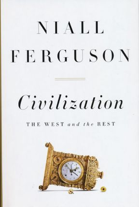 Civilization The West and the Rest. Niall Ferguson.