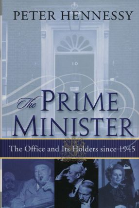 The Prime Minister The Office and its Holders Since 1945. Peter Hennessy