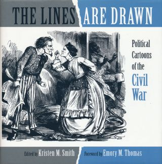 The Lines Are Drawn Political Cartoons of the Civil War. Kristen M. Smith