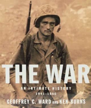The War An Intimate History, 1941-1945. Geoffrey C. Ward