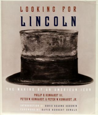 Looking for Lincoln The Making of an American Icon. Phillip B. Kunhardt Iii, Peter W. Kunhardt,...