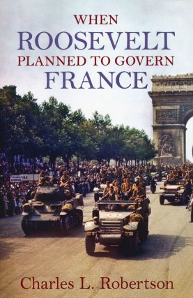 When Roosevelt Planned to Govern France. Charles L. Robertson