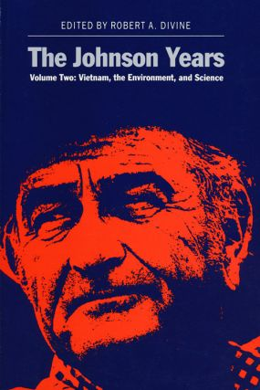 The Johnson Years Volume Two: Vietnam, the Environment, and Science. Robert A. Divine