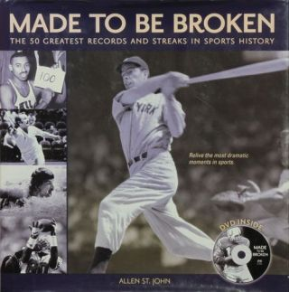 Made to Be Broken The 50 Greatest Records and Streaks in Sports. Allen St. John