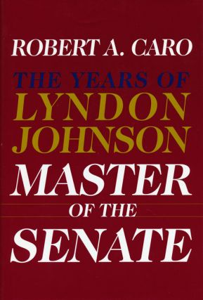 Master of the Senate The Years of Lyndon Johnson III. Robert A. Caro