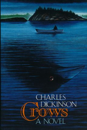 Crows A Novel. Charles Dickinson.