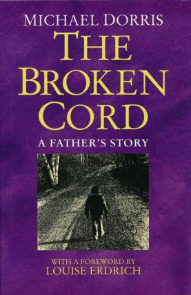 The Broken Cord A Father's Story. Michael Dorris