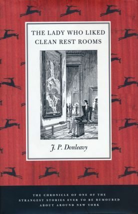 The Lady Who Liked Clean Rest Rooms The Chronicle of One of the Strangest Stories Ever to be Rumoured about around New York. J. P. Donleavy.