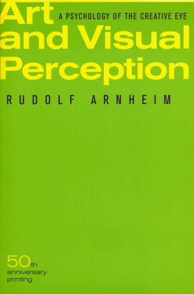 Art and Visual Perception--The New Version A Psychology of the Creative Eye. Rudolf Arnheim