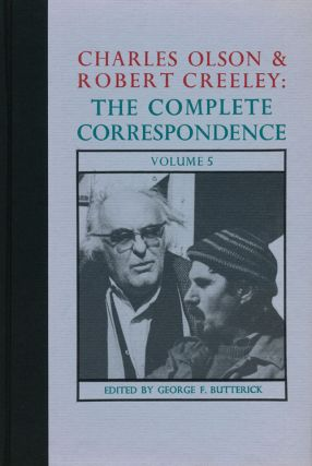 Charles Olson and Robert Creeley: the Complete Correspondence Volume 5. George F. Butterick