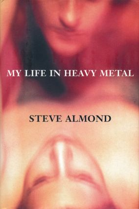 My Life in Heavy Metal Stories. Steve Almond.