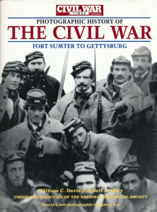 The Civil War Times Illustrated Photographic History of the Civil War Fort Sumter to Gettysburg....