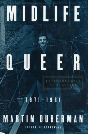 Midlife Queer: Autobiography of a Decade 1971-1981. Martin Duberman.