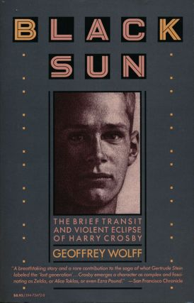 Black Sun The Brief Transit and Violent Eclipse of Harry Crosby. Geoffrey Wolff