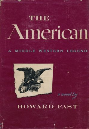 The American A Middle Western Legend. Howard Fast