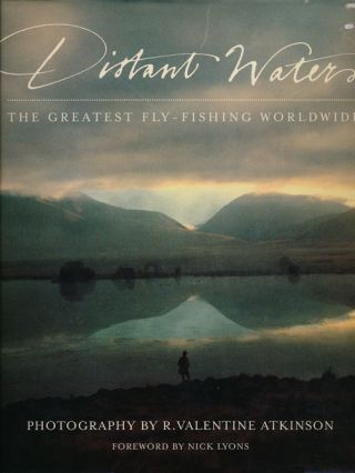 Distant Waters The Greatest Fly-Fishing Worldwide. R. Valentine Atkinson