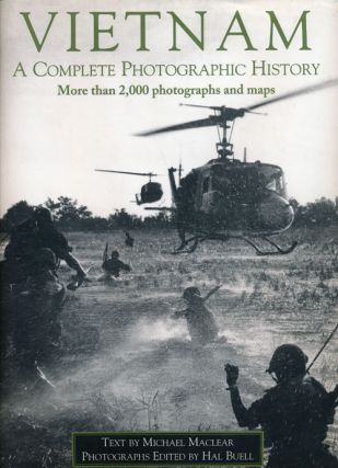 Vietnam A Complete Photographic History. Michael Maclear, Hal Buell