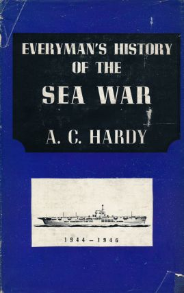Everyman's History of the Sea War (Volume III) September 1943 to End of War. A. C. Hardy