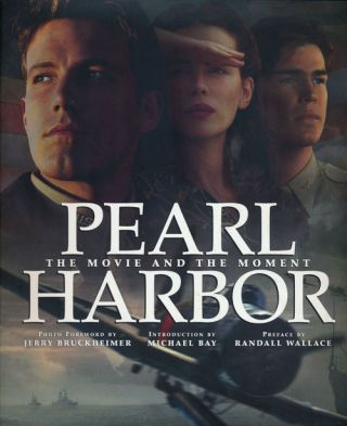 Pearl Harbor The Movie and the Moment. Jerry Bruckheimer, Michael Bay, Randall Wallace