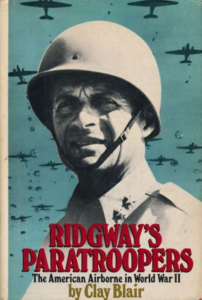 Ridgway's Paratroopers The American Airborne in World War II. Clay Blair