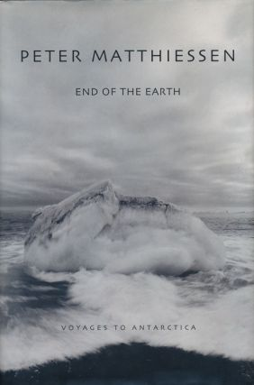 End of the Earth Voyages To Antarctica. Peter Matthiessen