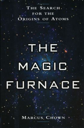 The Magic Furnace The Search for the Origins of Atoms. Marcus Chown