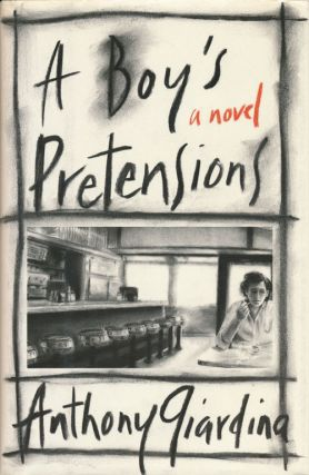 A Boy's Pretensions A Novel. Anthony Giardina.