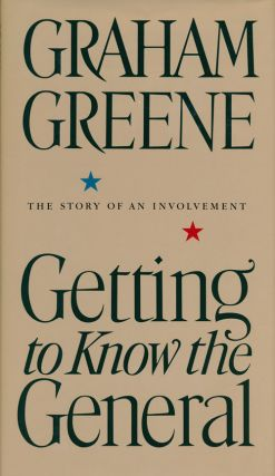 Getting to Know the General The Story of an Involvement. Graham Greene
