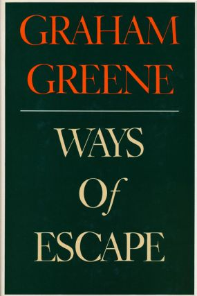 Ways of Escape An Autobiography. Graham Greene