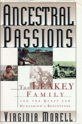 Ancestral Passions The Leakey Family and the Quest for Humankind's Beginnings. Virginia Morell