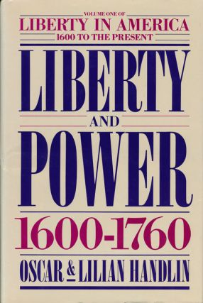 Liberty and Power: 1600-1760 Volume I of Liberty in America, 1600 to the Present. Oscar Handlin,...