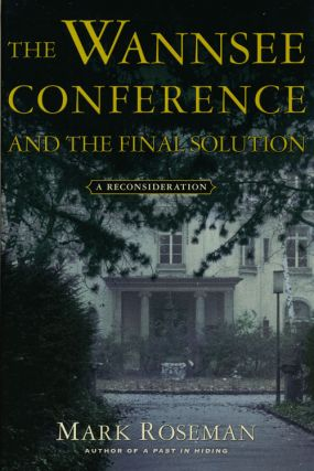 The Wannsee Conference and the Final Solution A Reconsideration. Mark Roseman