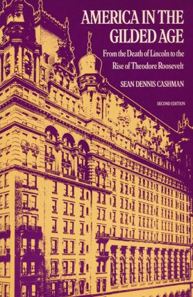 America in the Gilded Age From the Death of Lincoln to the Rise of Theodore Roosevelt. Sean...