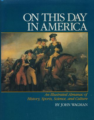 On This Day in America An Illustrated Almanac of American History, Sports, Science, and Culture....