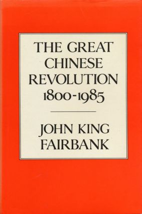 The Great Chinese Revolution, 1800-1985. John King Fairbank
