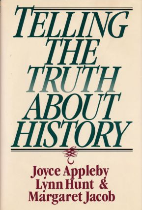 Telling the Truth About History. Joyce Appleby, Lynn Hunt, Margaret Jacob