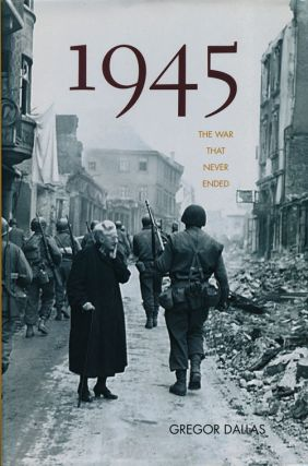 1945 The War That Never Ended. Gregor Dallas