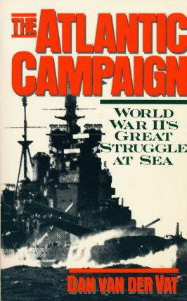 The Atlantic Campaign World War II's Great Struggle At Sea. Dan Van Der Vat, Christine Van Der Vat